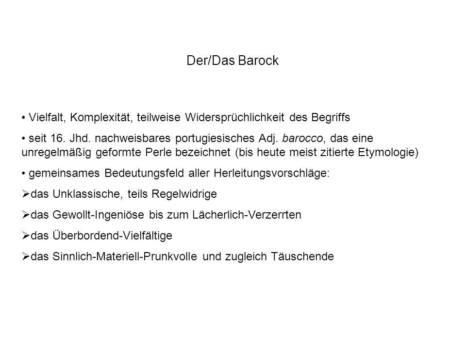 Der/Das Barock Vielfalt, Komplexität, teilweise Widersprüchlichkeit des Begriffs seit 16. Jhd. nachweisbares portugiesisches Adj. barocco, das eine un