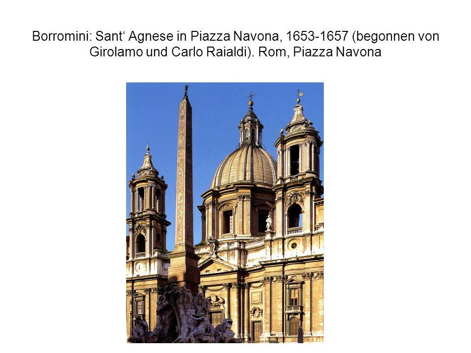 Borromini: Sant Agnese in Piazza Navona, 1653-1657 (begonnen von Girolamo und Carlo Raialdi). Rom, Piazza Navona