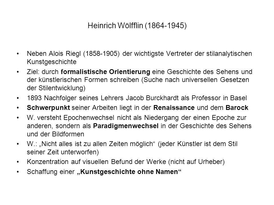 Heinrich Wölfflin (1864-1945) Neben Alois Riegl (1858-1905) der wichtigste Vertreter der stilanalytischen Kunstgeschichte Ziel: durch formalistische O