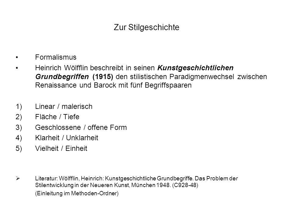 Zur Stilgeschichte Formalismus Heinrich Wölfflin beschreibt in seinen Kunstgeschichtlichen Grundbegriffen (1915) den stilistischen Paradigmenwechsel z
