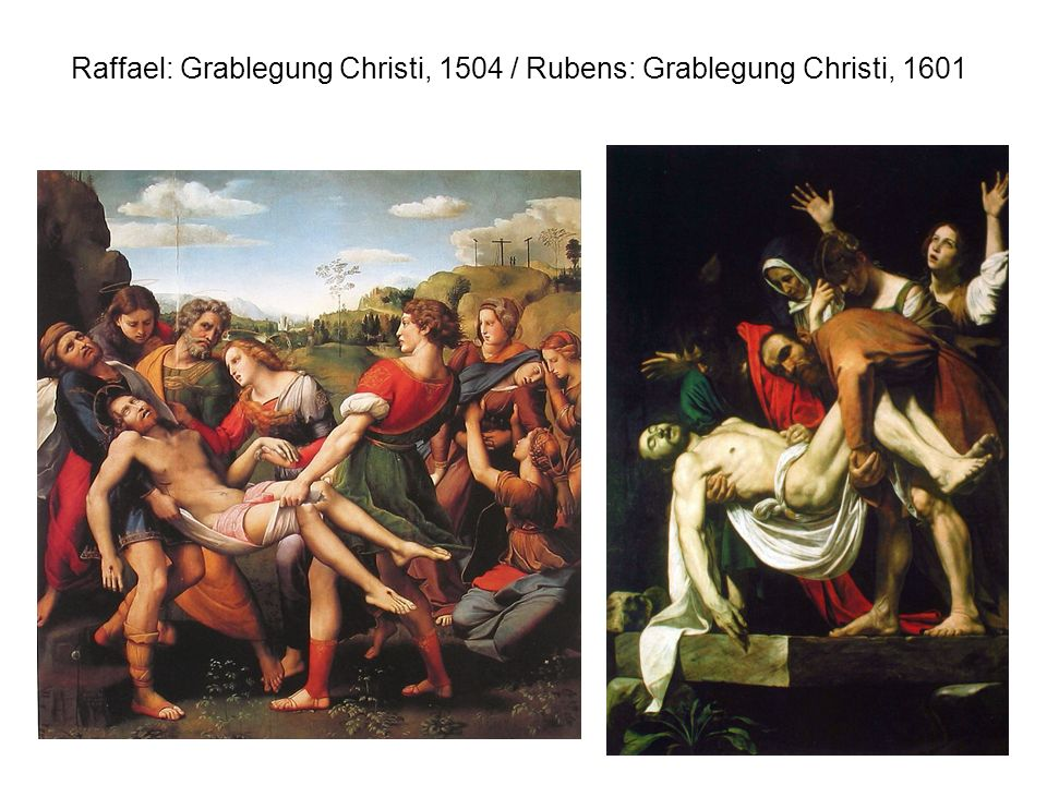 Raffael: Grablegung Christi, 1504 / Rubens: Grablegung Christi, 1601