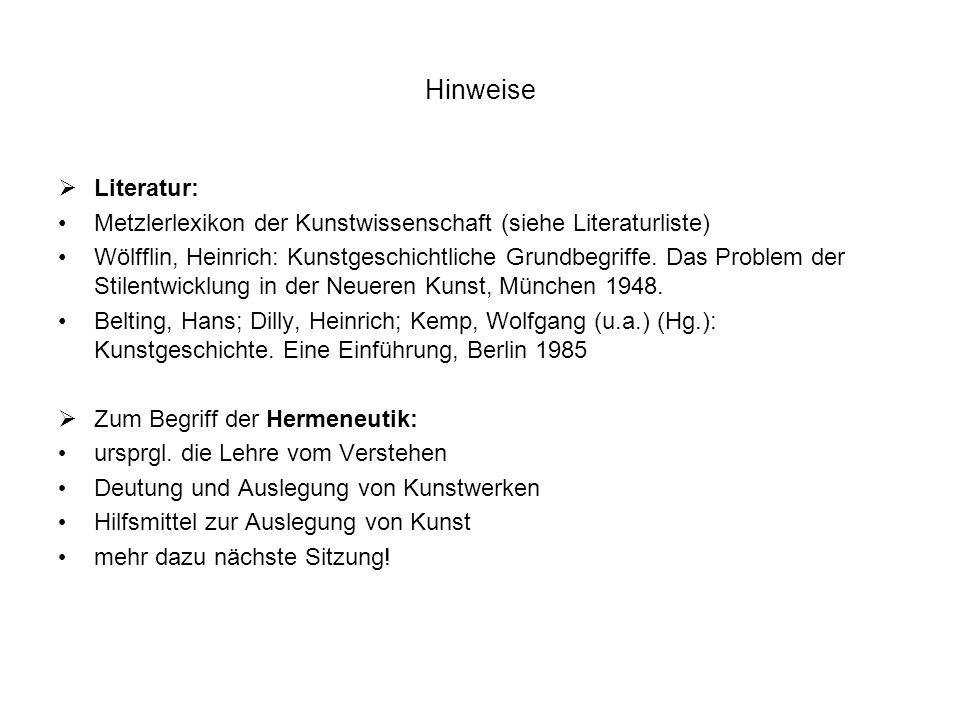 Hinweise Literatur: Metzlerlexikon der Kunstwissenschaft (siehe Literaturliste) Wölfflin, Heinrich: Kunstgeschichtliche Grundbegriffe. Das Problem der