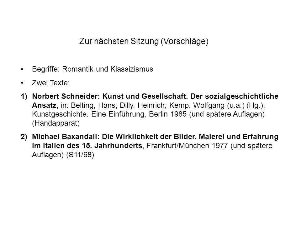 Zur nächsten Sitzung (Vorschläge) Begriffe: Romantik und Klassizismus Zwei Texte: 1)Norbert Schneider: Kunst und Gesellschaft. Der sozialgeschichtlich
