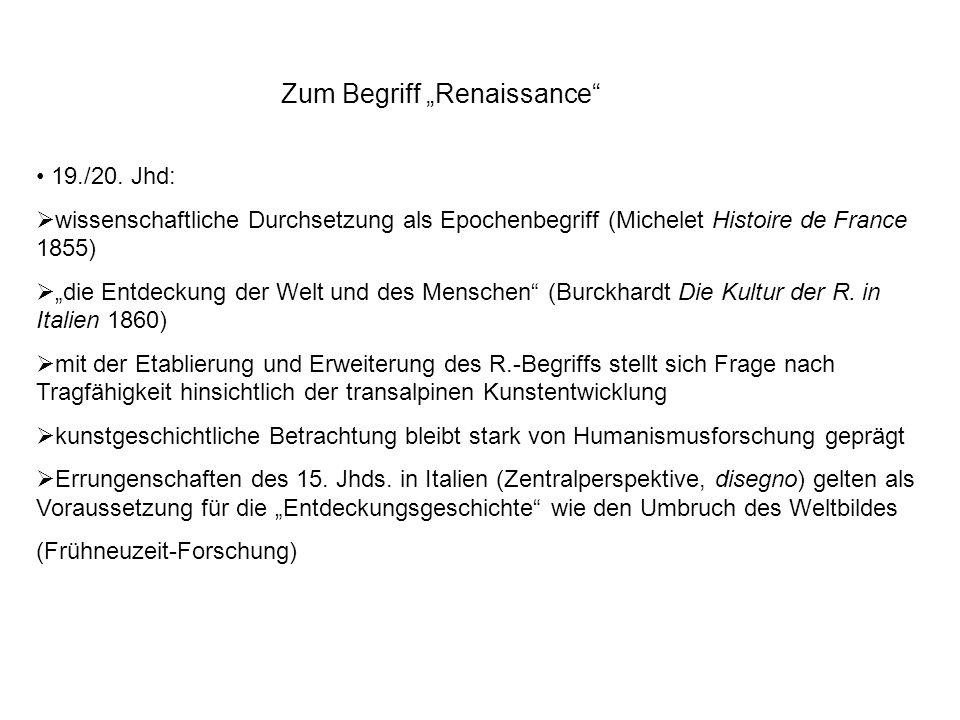 Zum Begriff Renaissance 19./20. Jhd: wissenschaftliche Durchsetzung als Epochenbegriff (Michelet Histoire de France 1855) die Entdeckung der Welt und