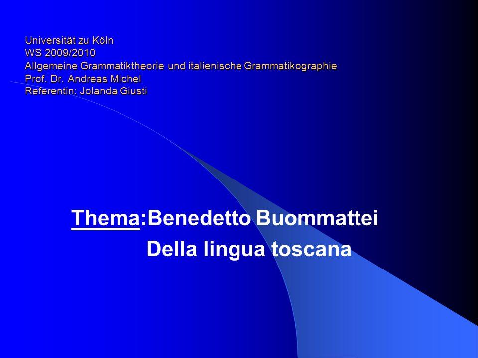 Universität zu Köln WS 2009/2010 Allgemeine Grammatiktheorie und italienische Grammatikographie Prof.