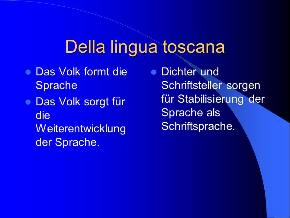 Della lingua toscana Das Volk formt die Sprache Das Volk sorgt für die Weiterentwicklung der Sprache.
