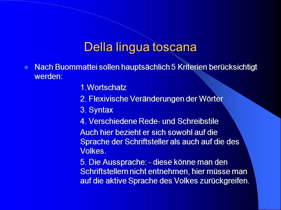 Della lingua toscana Nach Buommattei sollen hauptsächlich 5 Kriterien berücksichtigt werden: 1.Wortschatz 2.