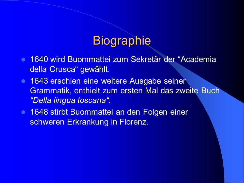 Biographie 1640 wird Buommattei zum Sekretär der Academia della Crusca gewählt.
