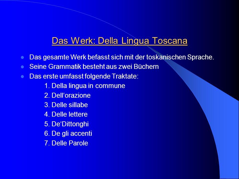 Das Werk: Della Lingua Toscana Das gesamte Werk befasst sich mit der toskanischen Sprache.