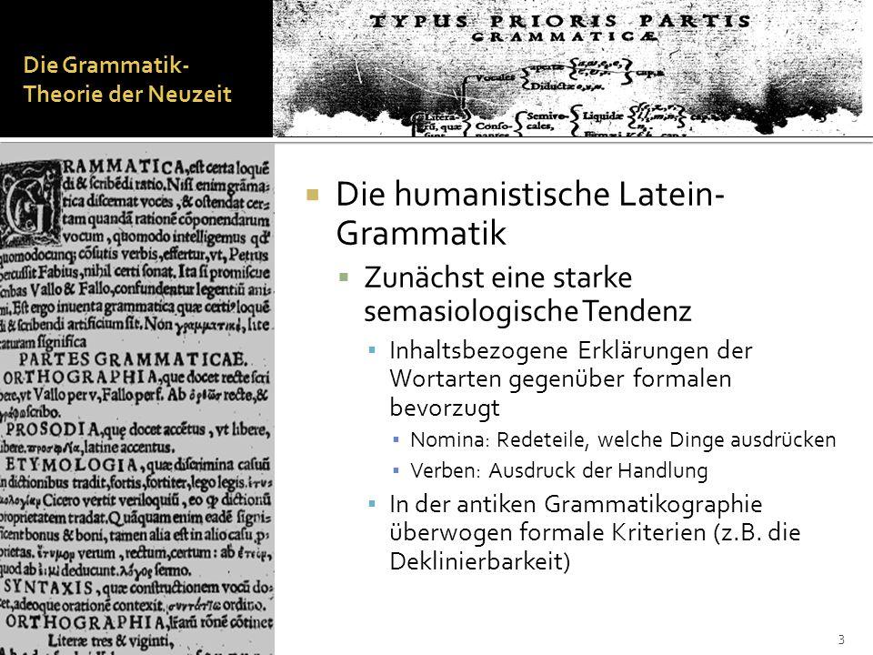 Die Grammatik- Theorie der Neuzeit Philipp Melanchton Grammatica latina (1525) Stark an der Semantik orientiert 4