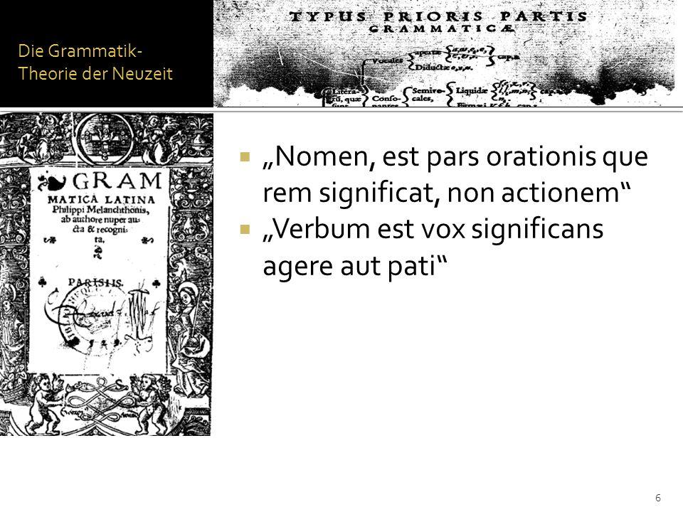 Die Lateingrammatik der frühen Neuzeit Petrus Ramus (Pierre de la Ramée) (1515-1572) Scholae in liberales artes (1559) Grammatica (1559) Grammaire (1562) Trennung von Rhetorik, Grammatik und Logik/Dialektik Unterscheidungskriterium der Wortarten: die Morphologie 7