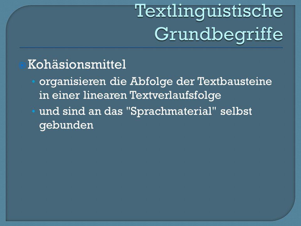Kohäsionsmittel organisieren die Abfolge der Textbausteine in einer linearen Textverlaufsfolge und sind an das Sprachmaterial selbst gebunden