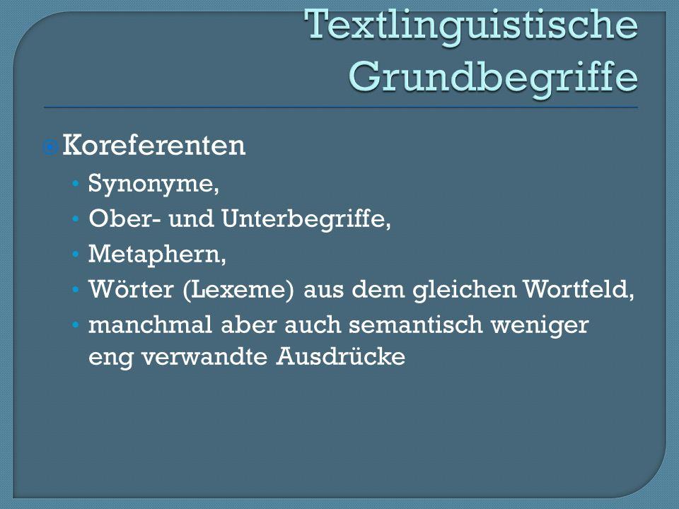 Koreferenten Synonyme, Ober- und Unterbegriffe, Metaphern, Wörter (Lexeme) aus dem gleichen Wortfeld, manchmal aber auch semantisch weniger eng verwandte Ausdrücke