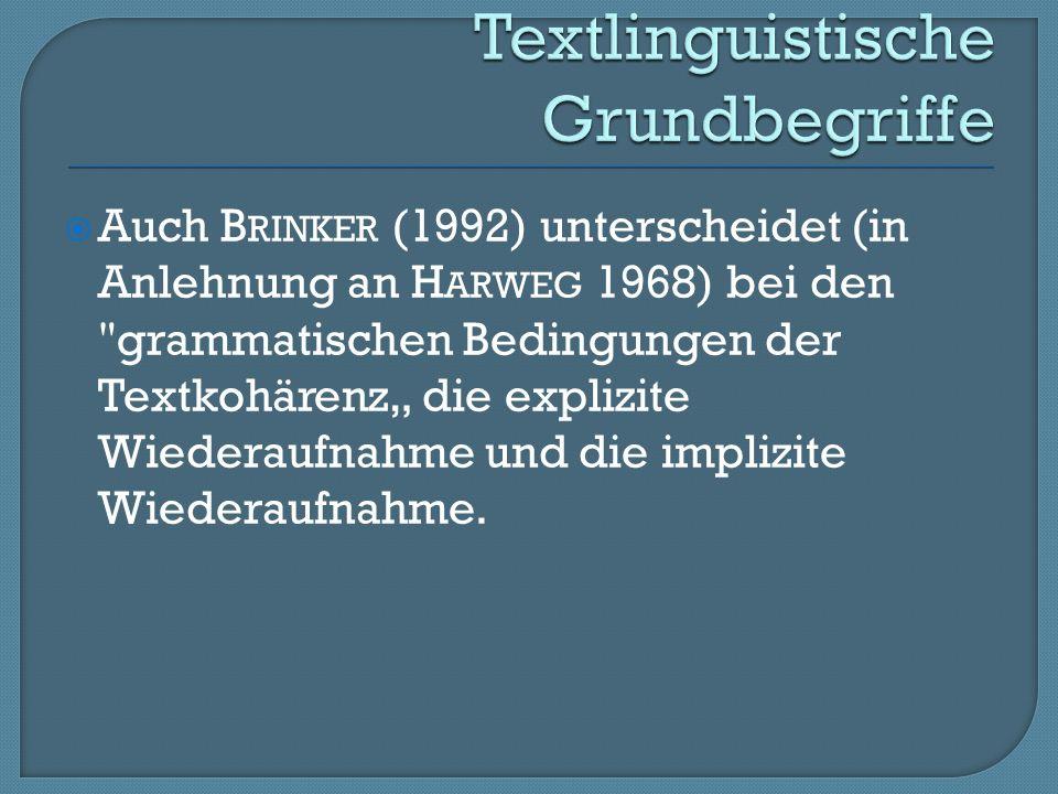 Auch B RINKER (1992) unterscheidet (in Anlehnung an H ARWEG 1968) bei den grammatischen Bedingungen der Textkohärenz die explizite Wiederaufnahme und die implizite Wiederaufnahme.