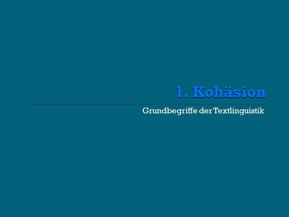 Kohäsion (= it. coesione) = die semantisch-syntaktische Verknüpfung von Sätzen in einem Text