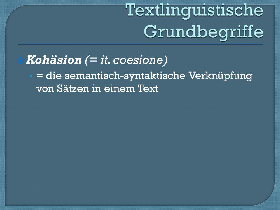 Unter dem Begriff Kohäsion lassen sich semantisch-syntaktische, in der Regel jedoch lokal begrenzte Beziehungen in einem Text zusammenfassen.