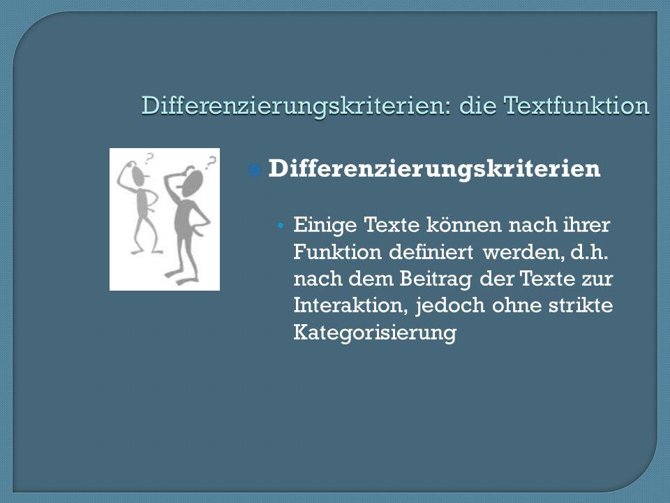 Differenzierungskriterien Einige Texte können nach ihrer Funktion definiert werden, d.h.