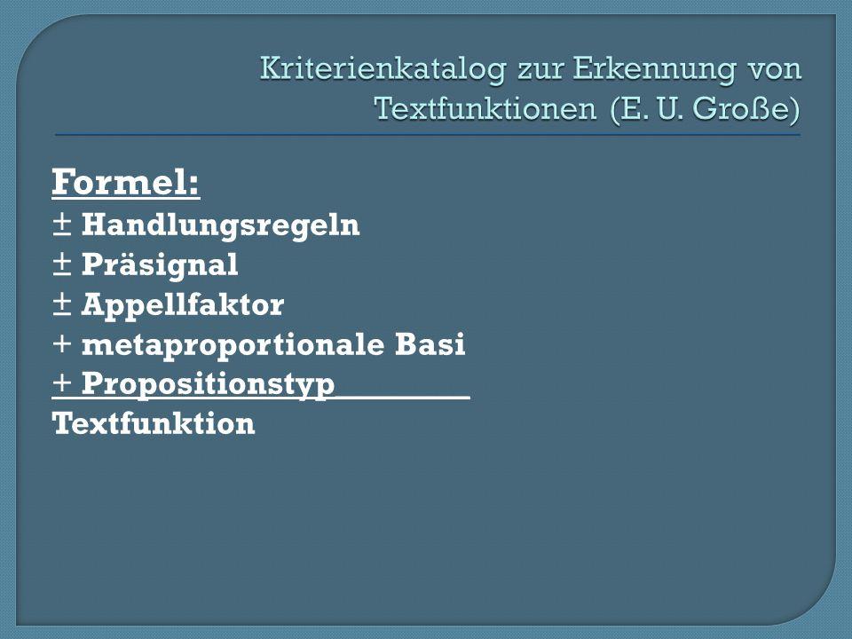 Formel: ± Handlungsregeln ± Präsignal ± Appellfaktor + metaproportionale Basi + Propositionstyp________ Textfunktion