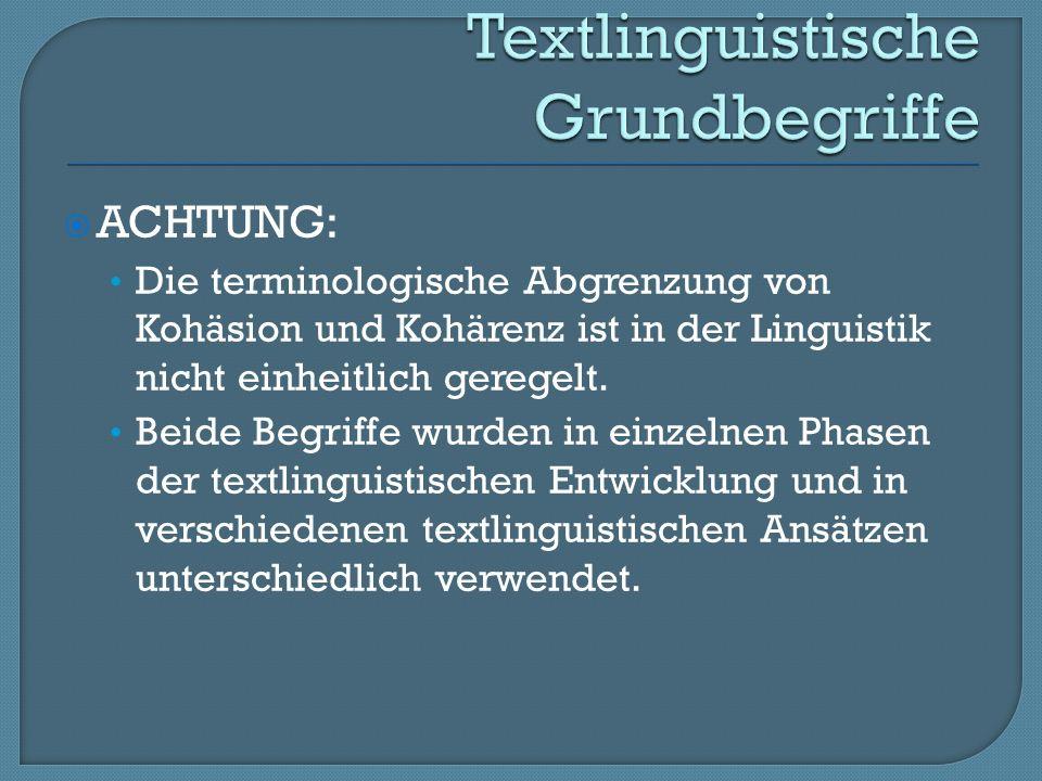 ACHTUNG: Die terminologische Abgrenzung von Kohäsion und Kohärenz ist in der Linguistik nicht einheitlich geregelt.