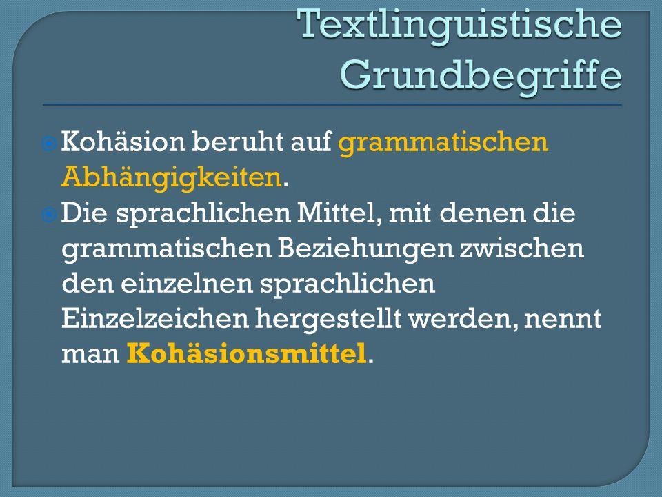 Kohäsion ist, wie aus dem bisher dargelegten ersichtlich werden dürfte, eine Erscheinung, die mehr oder weniger direkt durch sprachliche Mittel an der Textoberfläche ausgedrückt wird, die sich auch aus der linearen Sicht auf die Textstruktur ergibt.