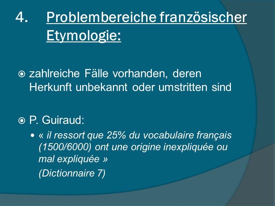 4.Problembereiche französischer Etymologie: zahlreiche Fälle vorhanden, deren Herkunft unbekannt oder umstritten sind P.