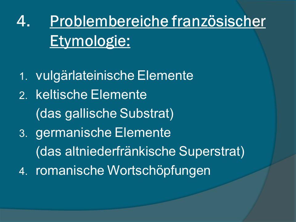 4.Problembereiche französischer Etymologie: 1.vulgärlateinische Elemente 2.