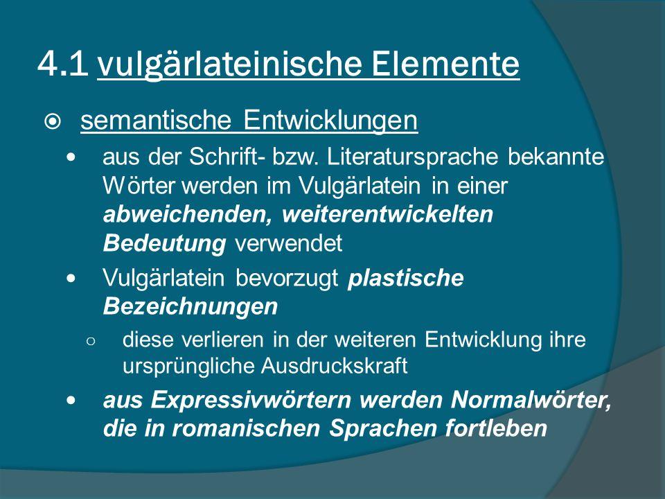 4.1 vulgärlateinische Elemente semantische Entwicklungen aus der Schrift- bzw.