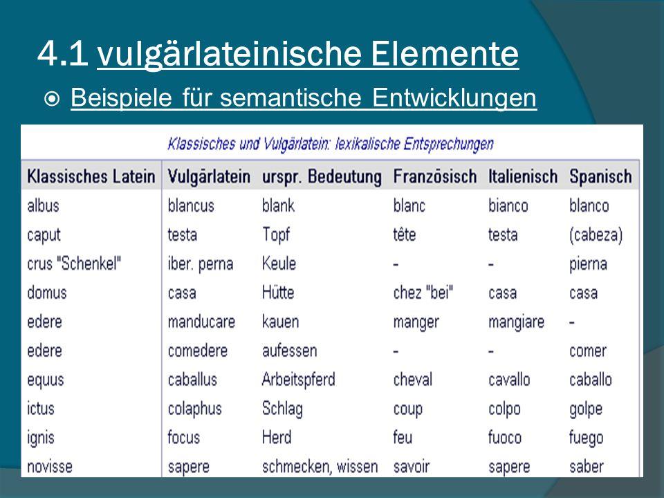 4.1 vulgärlateinische Elemente Beispiele für semantische Entwicklungen