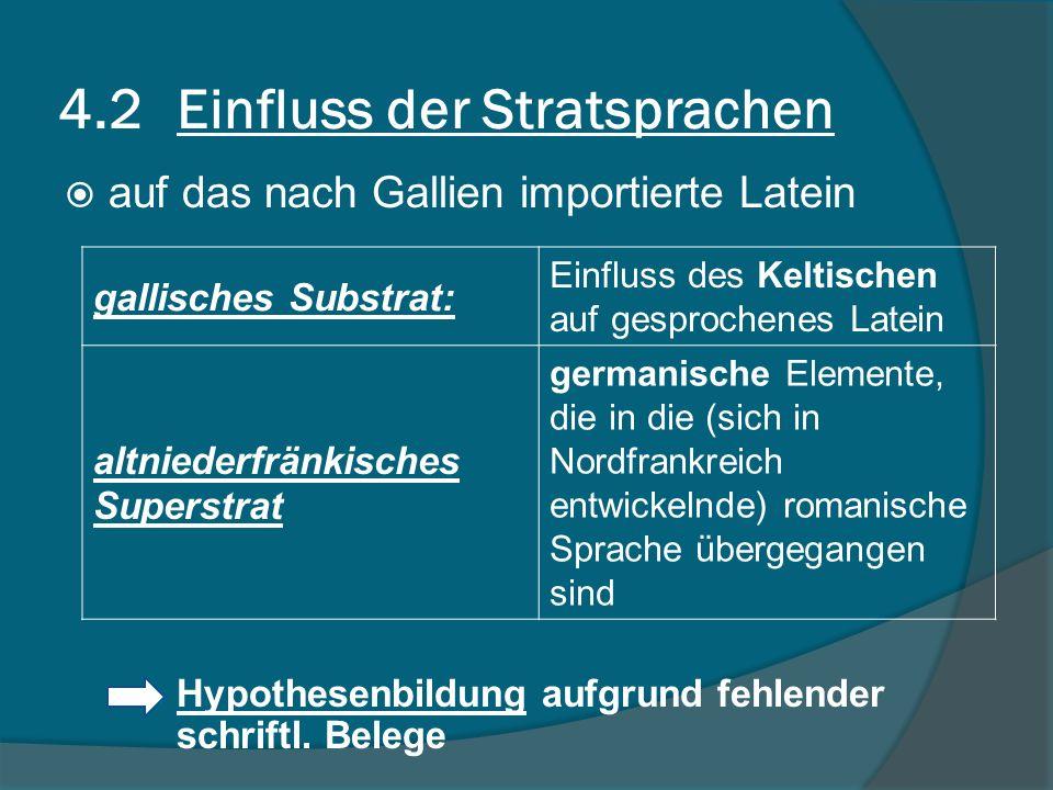 4.2Einfluss der Stratsprachen auf das nach Gallien importierte Latein Hypothesenbildung aufgrund fehlender schriftl.