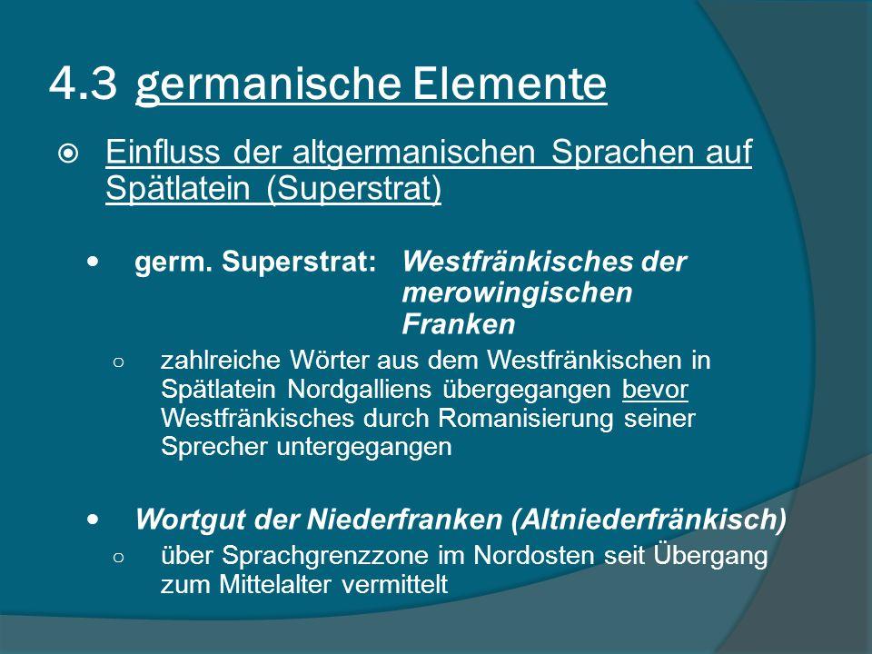4.3 germanische Elemente Einfluss der altgermanischen Sprachen auf Spätlatein (Superstrat) germ.