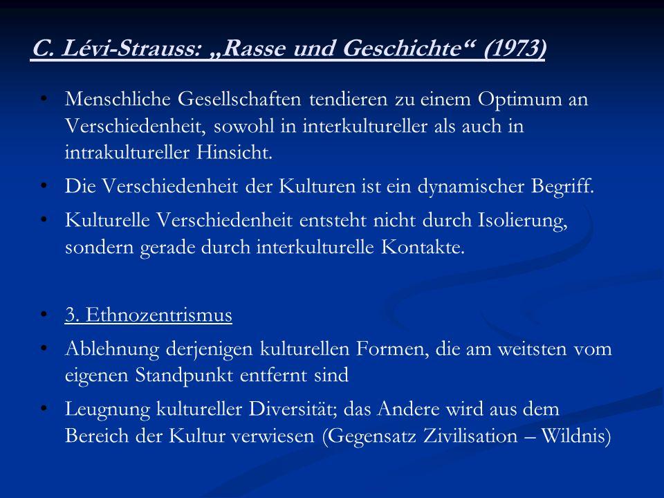 C. Lévi-Strauss: Rasse und Geschichte (1973) Menschliche Gesellschaften tendieren zu einem Optimum an Verschiedenheit, sowohl in interkultureller als