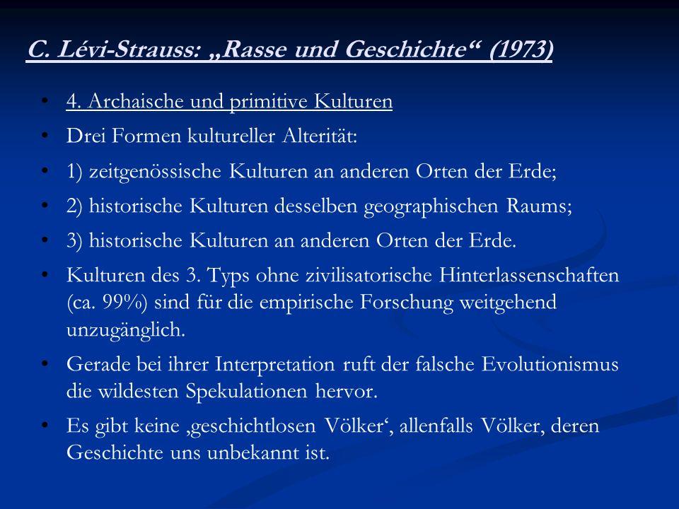 C. Lévi-Strauss: Rasse und Geschichte (1973) 4. Archaische und primitive Kulturen Drei Formen kultureller Alterität: 1) zeitgenössische Kulturen an an
