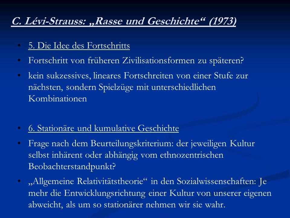 C. Lévi-Strauss: Rasse und Geschichte (1973) 5. Die Idee des Fortschritts Fortschritt von früheren Zivilisationsformen zu späteren? kein sukzessives,