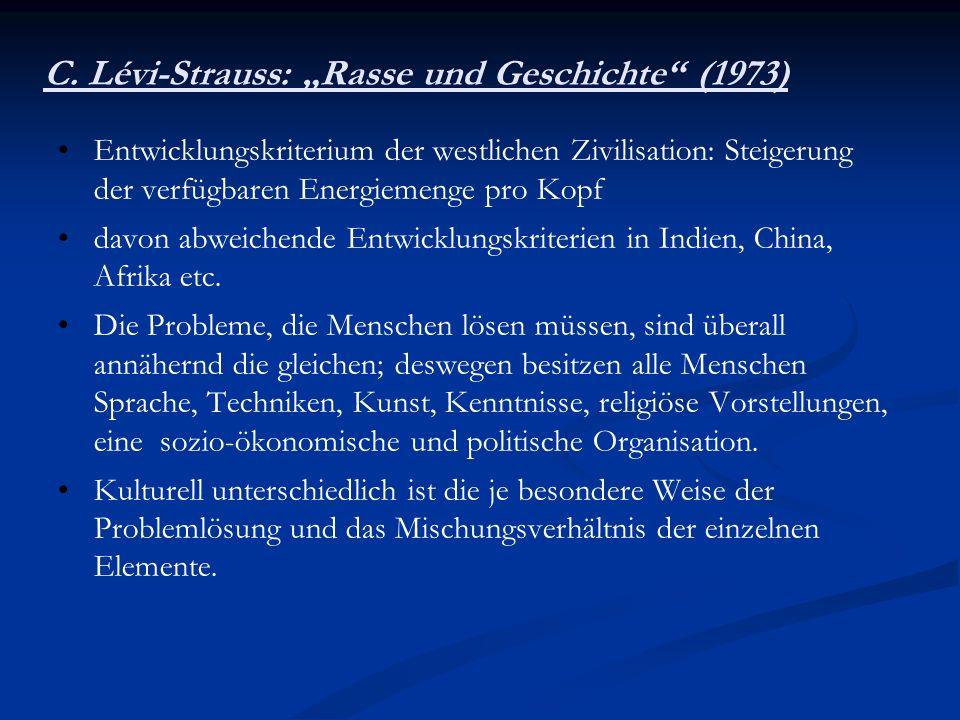 C. Lévi-Strauss: Rasse und Geschichte (1973) Entwicklungskriterium der westlichen Zivilisation: Steigerung der verfügbaren Energiemenge pro Kopf davon
