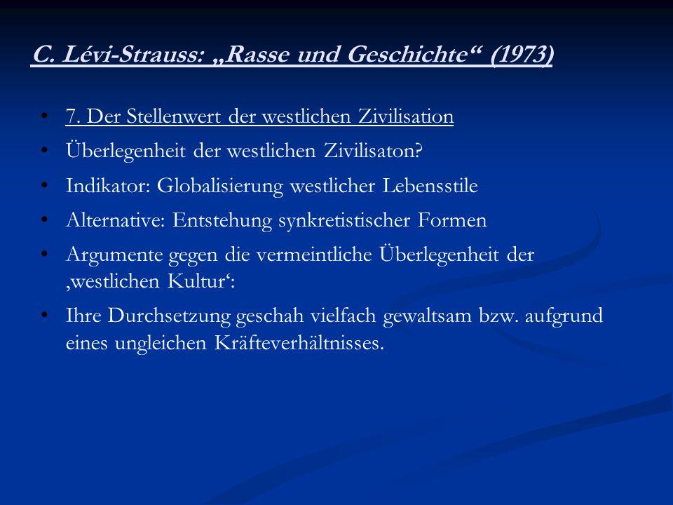 C. Lévi-Strauss: Rasse und Geschichte (1973) 7. Der Stellenwert der westlichen Zivilisation Überlegenheit der westlichen Zivilisaton? Indikator: Globa