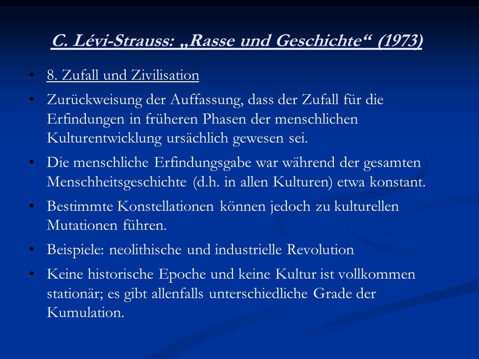 C. Lévi-Strauss: Rasse und Geschichte (1973) 8. Zufall und Zivilisation Zurückweisung der Auffassung, dass der Zufall für die Erfindungen in früheren