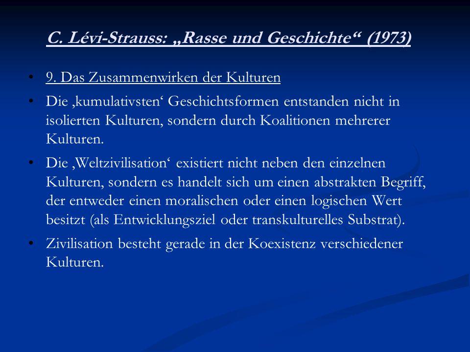 C. Lévi-Strauss: Rasse und Geschichte (1973) 9. Das Zusammenwirken der Kulturen Die,kumulativsten Geschichtsformen entstanden nicht in isolierten Kult