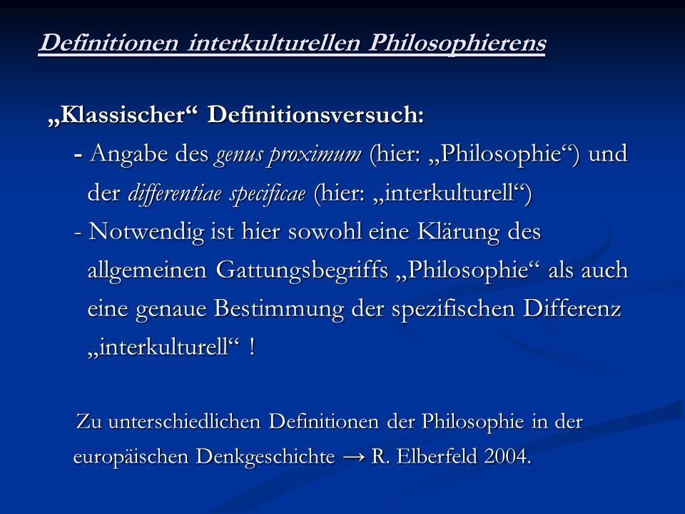 Definitionen interkulturellen Philosophierens Klassischer Definitionsversuch: - Angabe des genus proximum (hier: Philosophie) und - Angabe des genus p