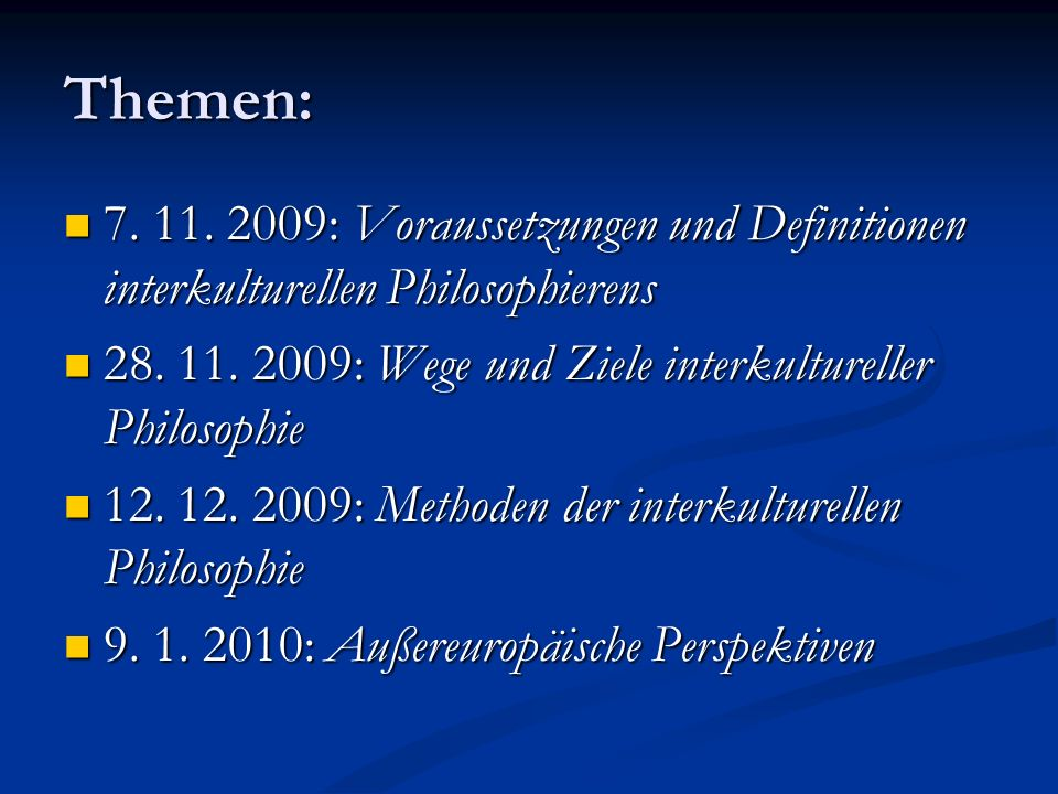 Themen: 7. 11. 2009: Voraussetzungen und Definitionen interkulturellen Philosophierens 7. 11. 2009: Voraussetzungen und Definitionen interkulturellen