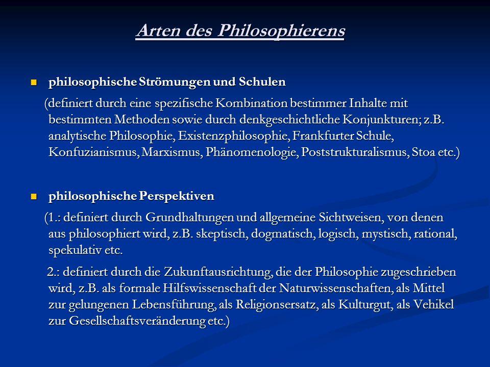 Arten des Philosophierens philosophische Strömungen und Schulen philosophische Strömungen und Schulen (definiert durch eine spezifische Kombination be