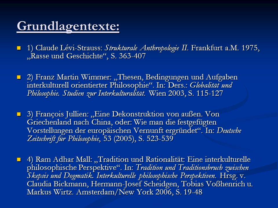 Grundlagentexte: 1) Claude Lévi-Strauss: Strukturale Anthropologie II. Frankfurt a.M. 1975, Rasse und Geschichte, S. 363-407 1) Claude Lévi-Strauss: S
