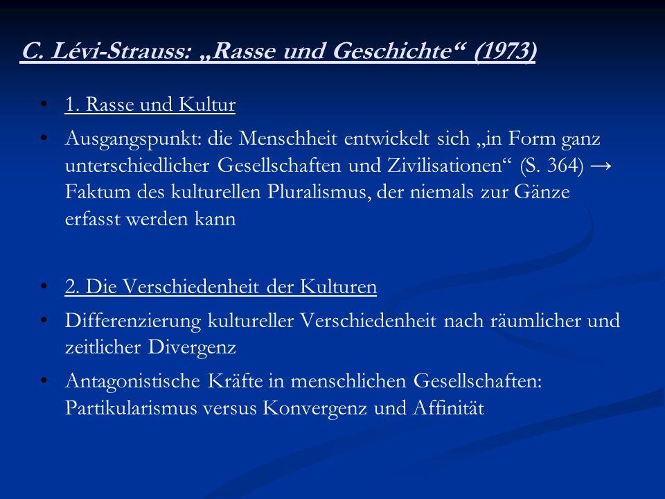 C. Lévi-Strauss: Rasse und Geschichte (1973) 1. Rasse und Kultur Ausgangspunkt: die Menschheit entwickelt sich in Form ganz unterschiedlicher Gesellsc