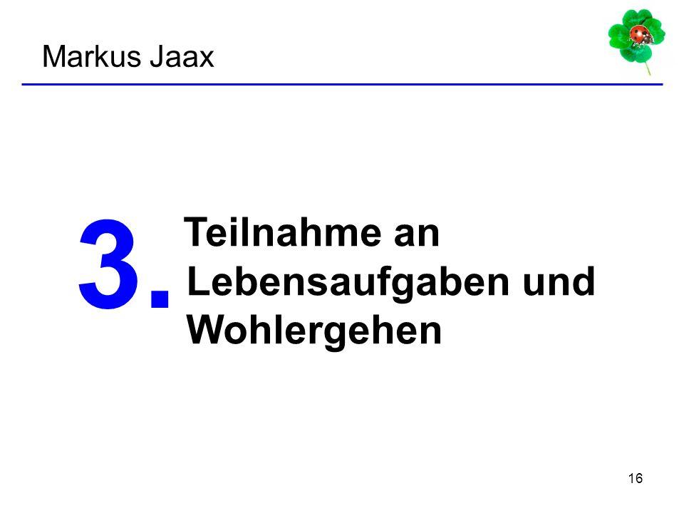 16 3. Teilnahme an Lebensaufgaben und Wohlergehen Markus Jaax