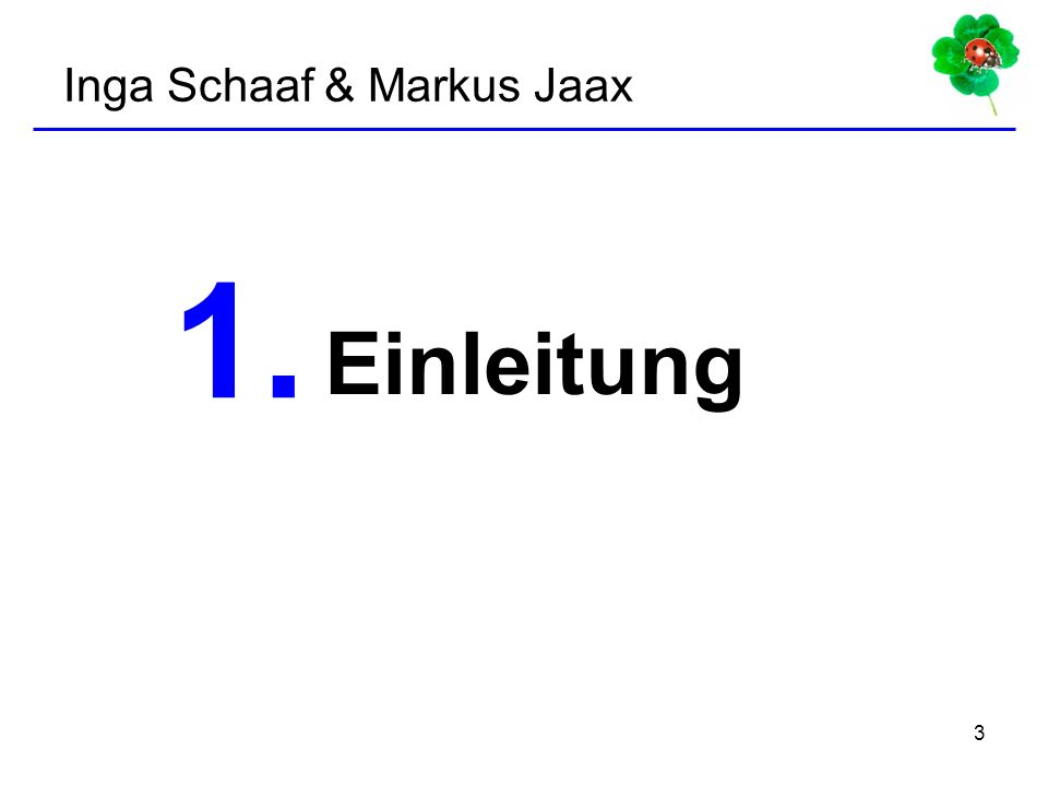 3 Einleitung 1. Inga Schaaf & Markus Jaax