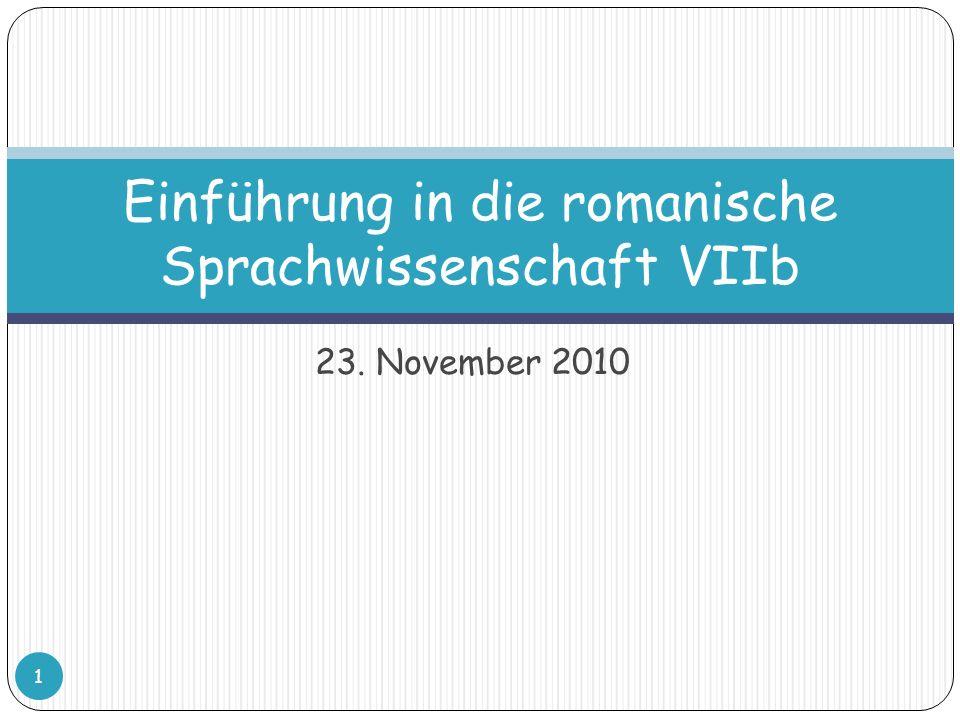 23. November 2010 Einführung in die romanische Sprachwissenschaft VIIb 1