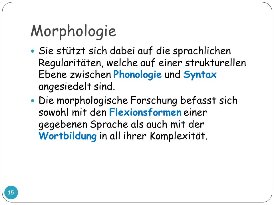 Morphologie Sie stützt sich dabei auf die sprachlichen Regularitäten, welche auf einer strukturellen Ebene zwischen Phonologie und Syntax angesiedelt