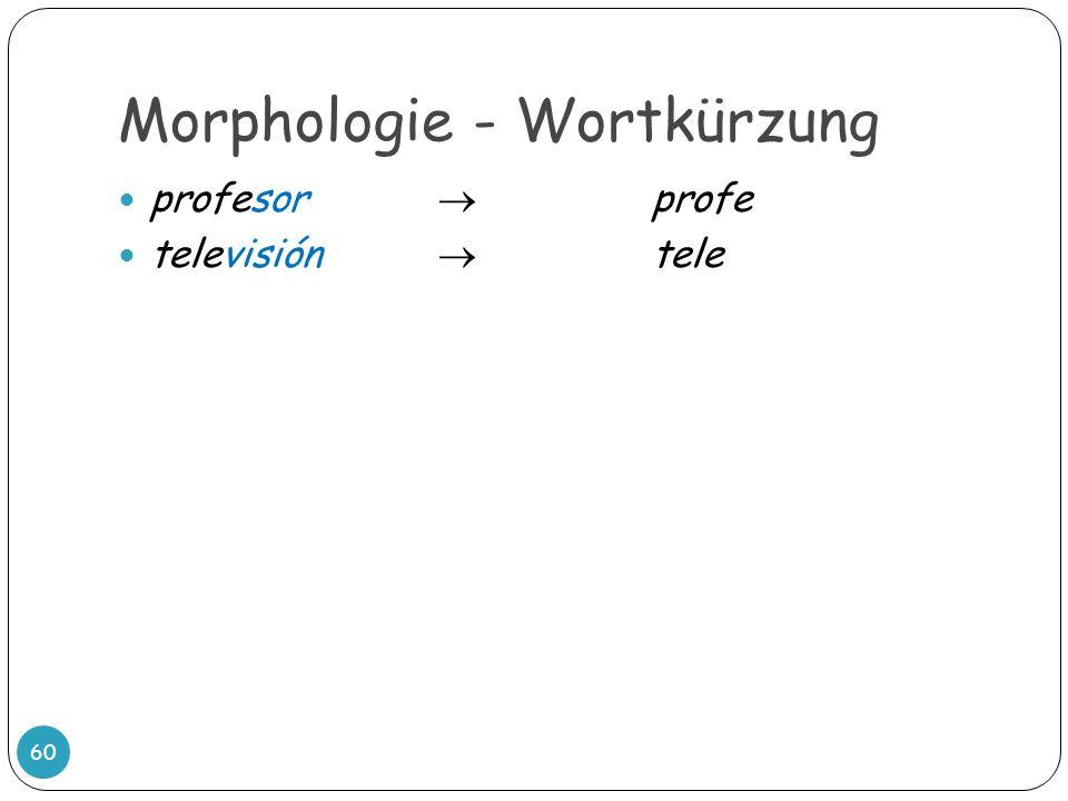 Morphologie - Wortkürzung 60 profesor profe televisión tele