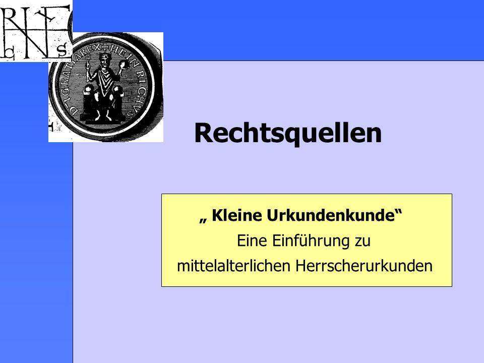 Kleine Urkundenkunde Eine Einführung zu mittelalterlichen Herrscherurkunden Rechtsquellen