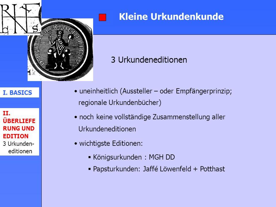 Kleine Urkundenkunde 3 Urkundeneditionen I. BASICS II. ÜBERLIEFE RUNG UND EDITION 3 Urkunden- editionen uneinheitlich (Aussteller – oder Empfängerprin