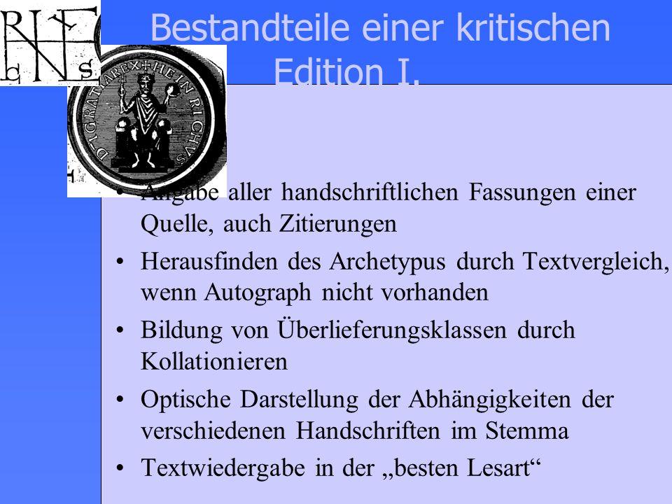 Bestandteile einer kritischen Edition I. Angabe aller handschriftlichen Fassungen einer Quelle, auch Zitierungen Herausfinden des Archetypus durch Tex